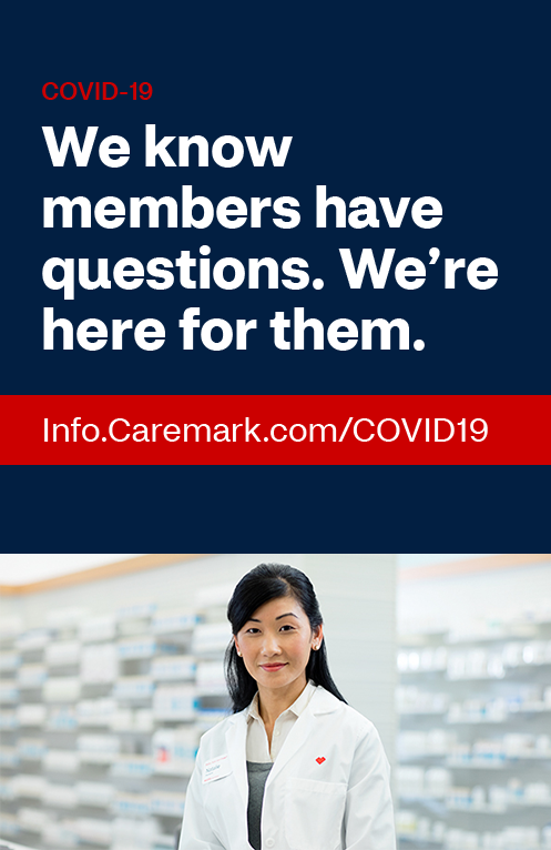 Visit the Caremark Member Resource Center on info.caremark.com/COVID19: We know members have questions. We're here for them.