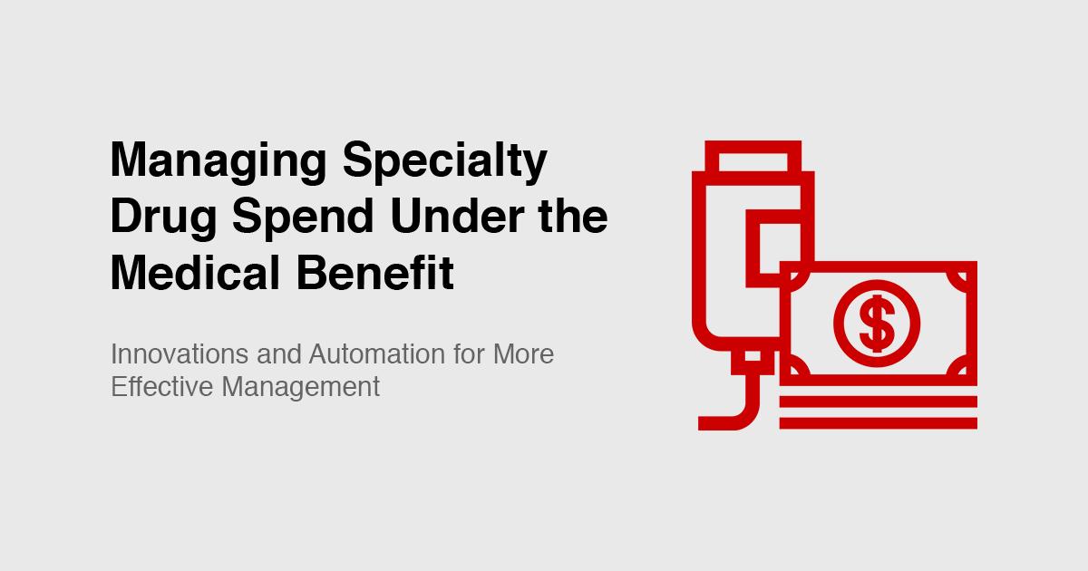 Managing Specialty Drug Spend Under The Medical Benefit Cvs Health